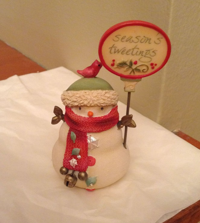 """My new Christmas decoration. I love this little snowman who wishes everyone """"Season's Tweetings."""""""